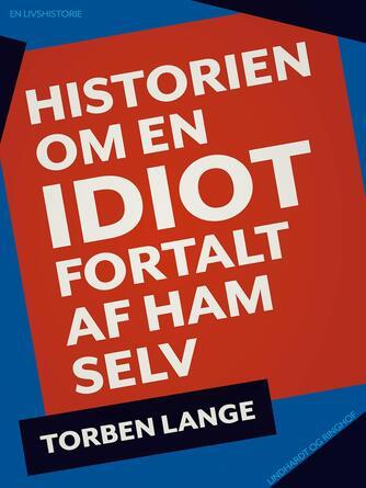 Torben Lange (f. 1934): Historien om en idiot : fortalt af ham selv
