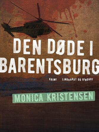 Monica Kristensen (f. 1950): Den døde i Barentsburg : krimi