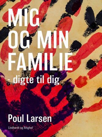 Poul Larsen (f. 1940): Mig og min familie : digte til dig