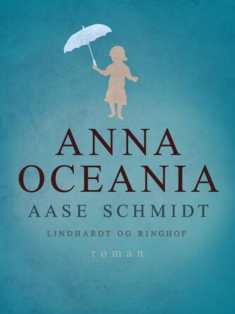 Aase Schmidt (f. 1935): Anna Oceania : roman om en barndom
