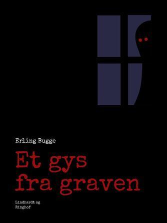 Erling Bugge: Et gys fra graven