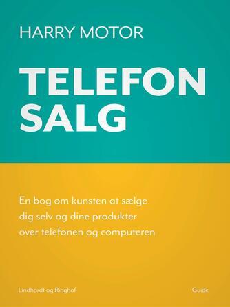 Harry Jensen (f. 1921): Telefonsalg : en bog om kunsten at sælge dig selv og dine produkter over telefonen og computeren : guide
