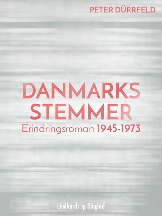 Peter Dürrfeld: Danmarks stemmer : erindringsroman 1945-1973