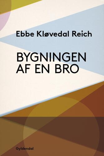 Ebbe Kløvedal Reich: Bygningen af en bro : en samtidighedsroman