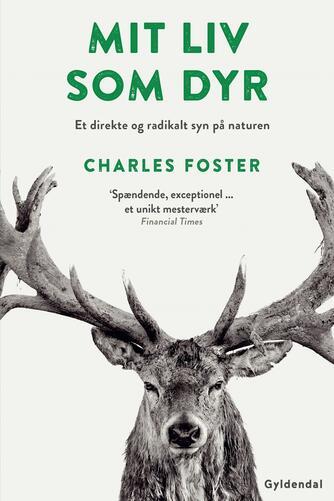 Charles Foster: Mit liv som dyr : et direkte og radikalt syn på naturen