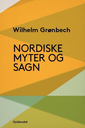 Vilh. Grønbech: Nordiske myter og sagn : med kulturhistorisk indledning