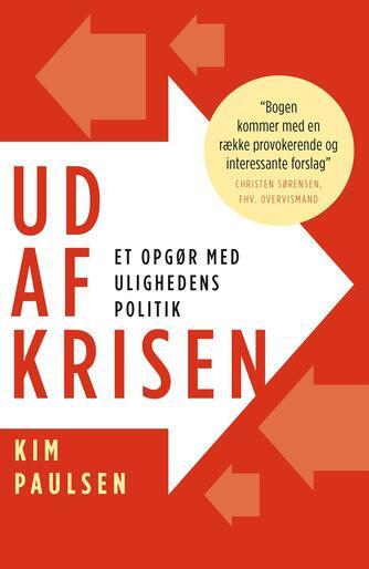 Kim Paulsen: Ud af krisen : et opgør med ulighedens politik
