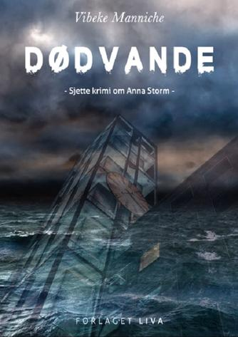 Vibeke Manniche: Dødvande : sjette krimi om Anna Storm