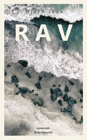 Bjørn Christiansen Isak (f. 1990): Rav : noveller