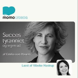 Emilia van Hauen: Succestyranniet : og vejen ud