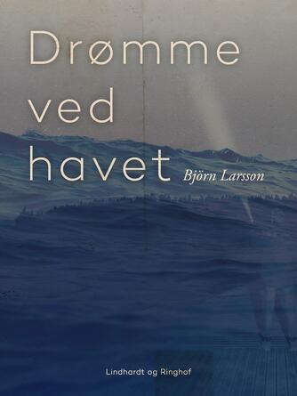 Björn Larsson: Drømme ved havet