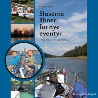 Malene Wilken: Sluserne åbner for nye eventyr : med båd gennem Europas kanaler