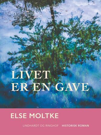 Else Moltke: Livet er en gave