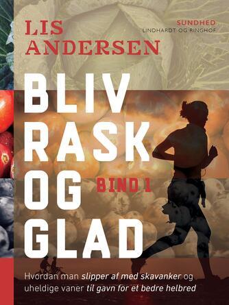 Lis Andersen (f. 1918): Bliv rask og glad : hvordan man slipper af med skavanker og uheldige vaner til gavn for et bedre helbred
