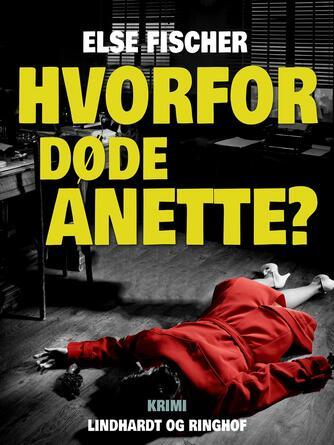 Else Fischer: Hvorfor døde Anette?