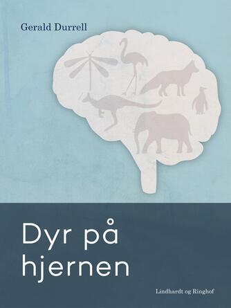 Gerald Durrell: Dyr på hjernen