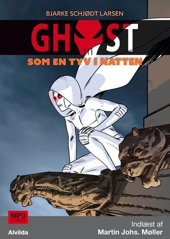 Bjarke Schjødt Larsen: Ghost - som en tyv i natten
