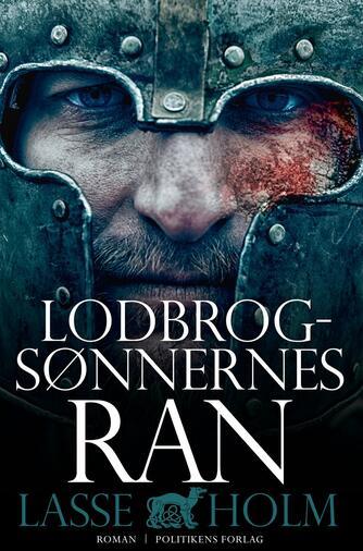 Lasse Holm (f. 1968): Lodbrogsønnernes ran : roman