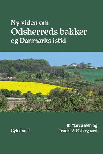 Ib Marcussen, Troels V. Østergaard: Ny viden om Odsherreds bakker og Danmarks istid