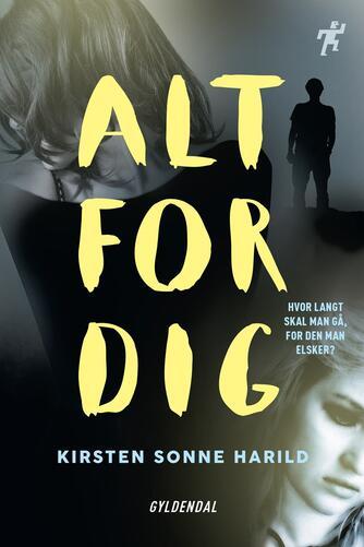 Kirsten Sonne Harild: Alt for dig