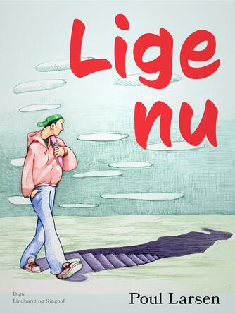 Poul Larsen (f. 1940): Lige nu : digte til dig