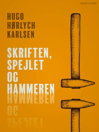 Hugo Hørlych Karlsen: Skriften, spejlet og hammeren : en kritisk analyse af en række nyere, eksperimentelle danske forfatterskaber