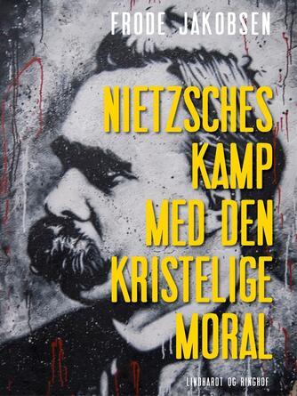 Frode Jakobsen (f. 1906): Nietzsches kamp med den kristelige moral
