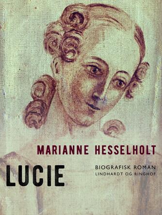 Marianne Hesselholt: Lucie : 22 kapitler af billedkunstneren Lucie Mandix' barndom og ungdom