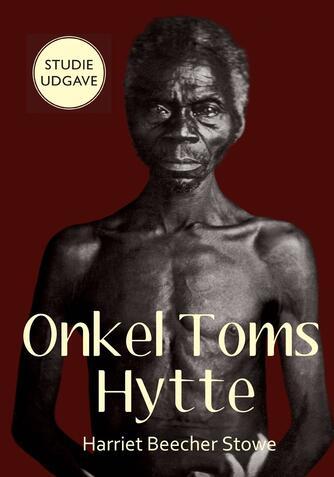 Harriet Beecher Stowe: Onkel Toms hytte (Ved Benny Kloth-Jørgensen, studieudgave)