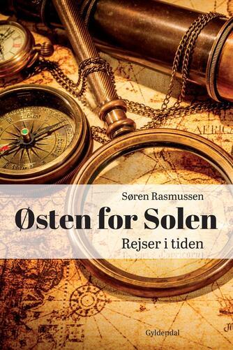 Søren Rasmussen (f. 1952): Østen for solen : rejser i tiden