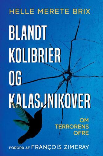 Helle Merete Brix: Blandt kolibrier og kalasjnikover : om terrorens ofre
