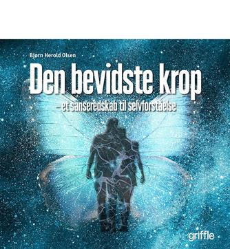 Bjørn Herold Olsen: Den bevidste krop : et sanseredskab til selvforståelse