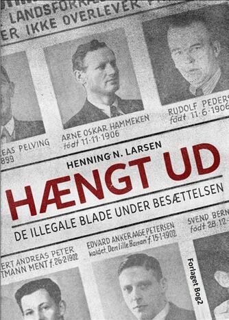 Henning N. Larsen: Hængt ud : de illegale blade under besættelsen
