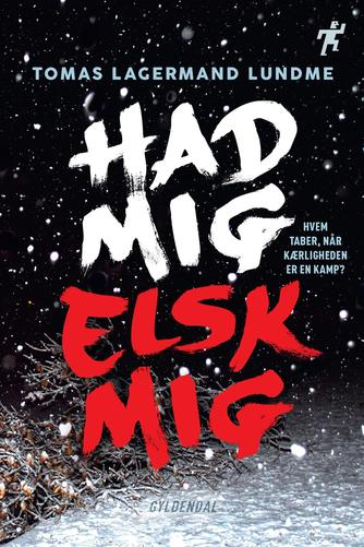 Tomas Lagermand Lundme: Had mig, elsk mig