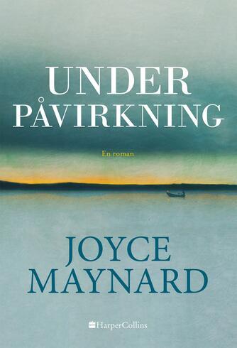 Joyce Maynard: Under påvirkning : en roman