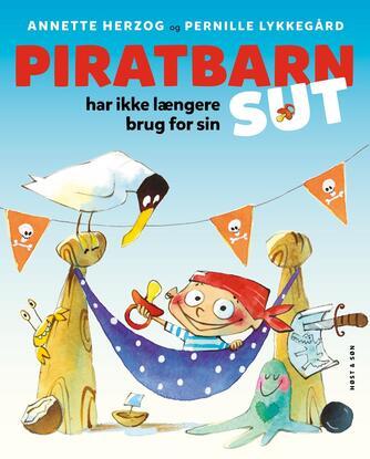 Annette Herzog: Piratbarn har ikke længere brug for sin sut