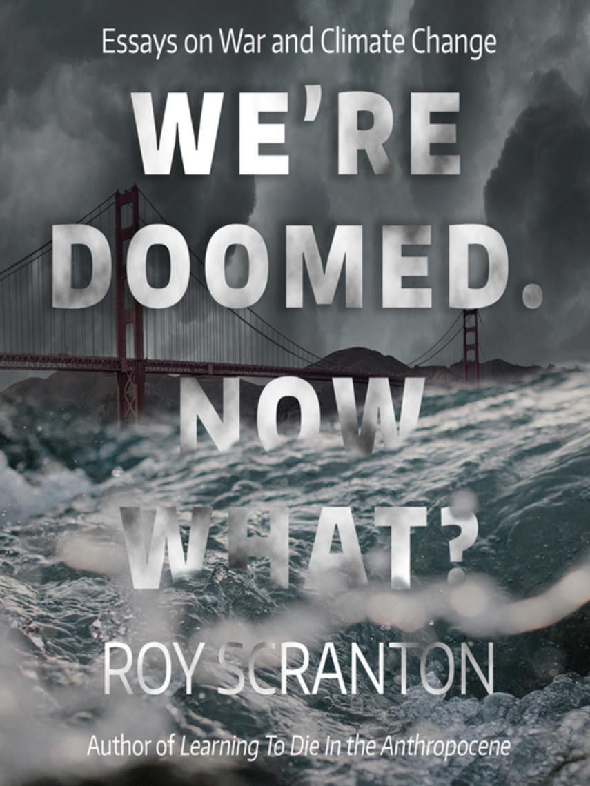 Roy Scranton: We're doomed. now what? : Essays on War and Climate Change
