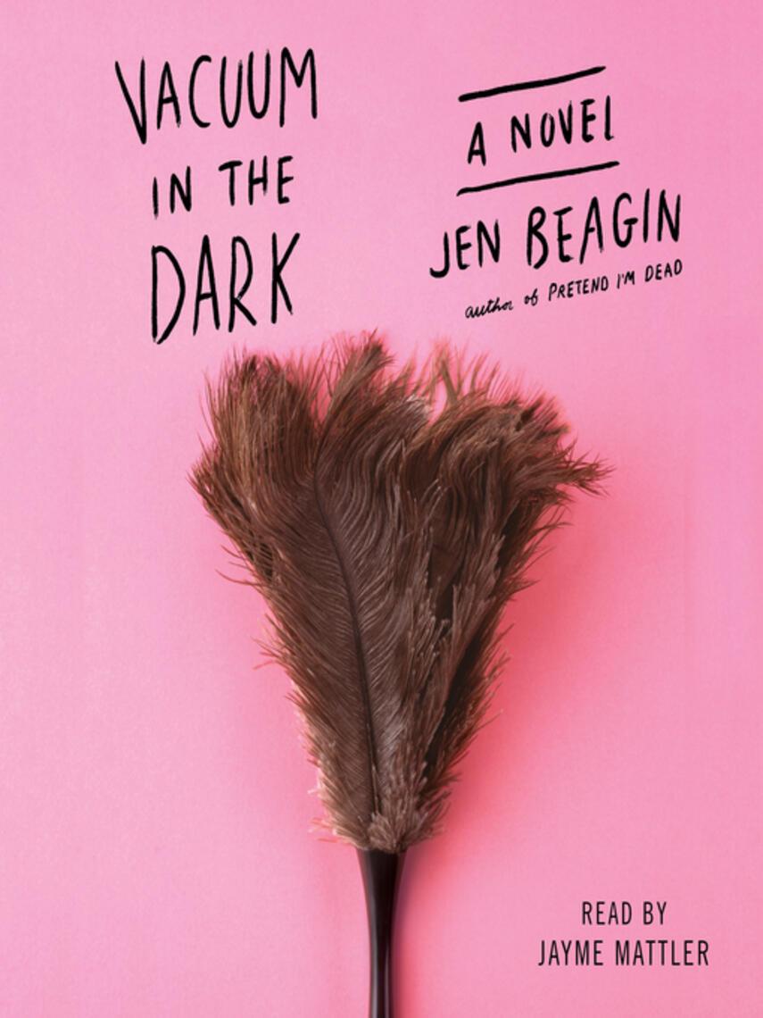 Jen Beagin: Vacuum in the dark : A Novel