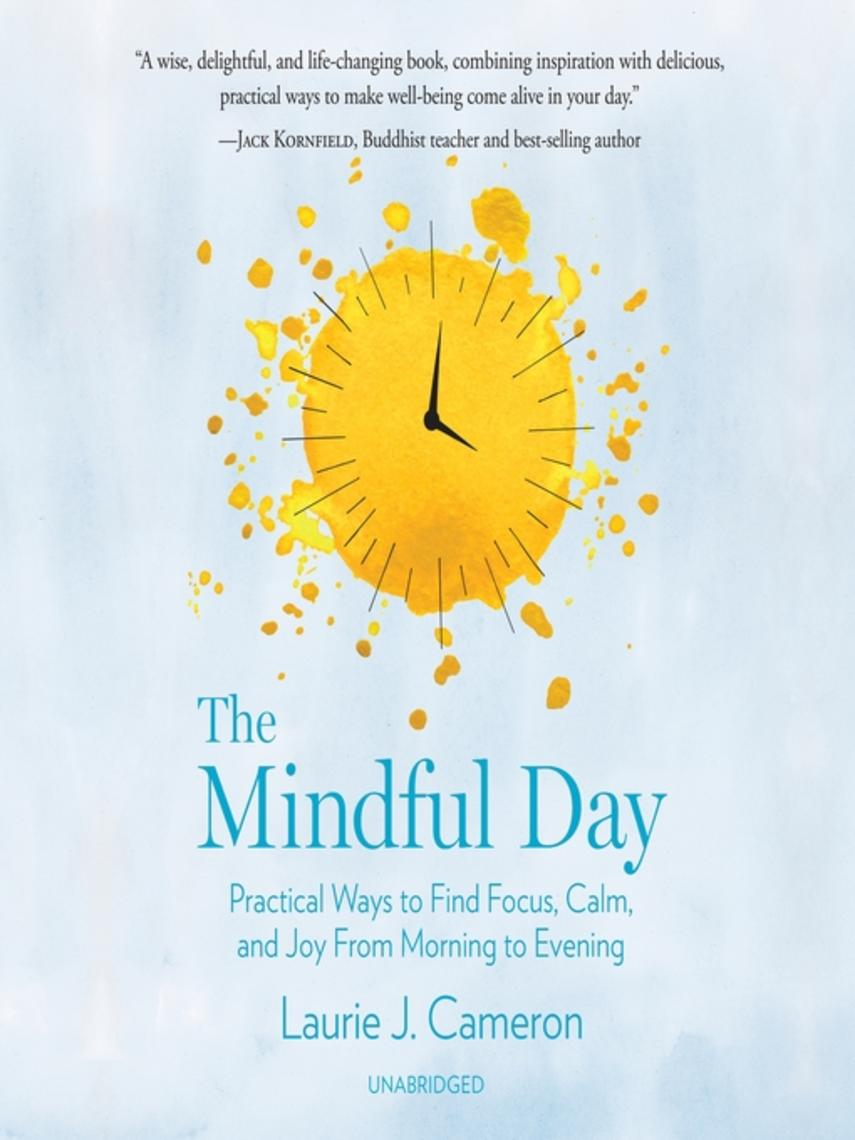Laurie J. Cameron: The mindful day : Practical ways to find focus, calm, and joy from morning to evening