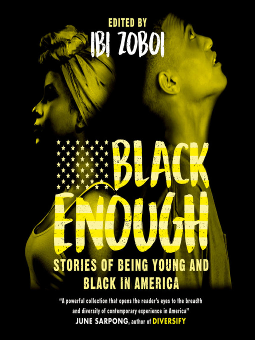 Ibi Zoboi: Black enough : Stories of Being Young & Black in America