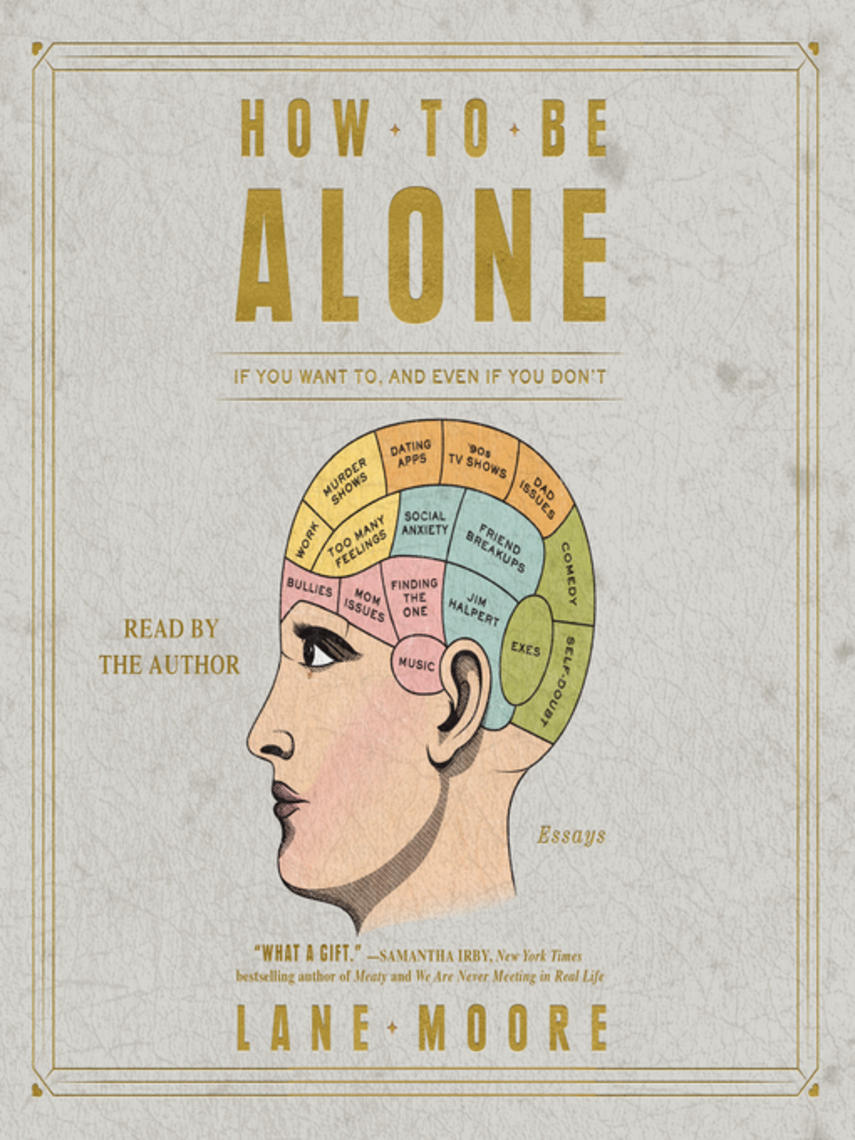 Lane Moore: How to be alone : If You Want to, and Even If You Don't