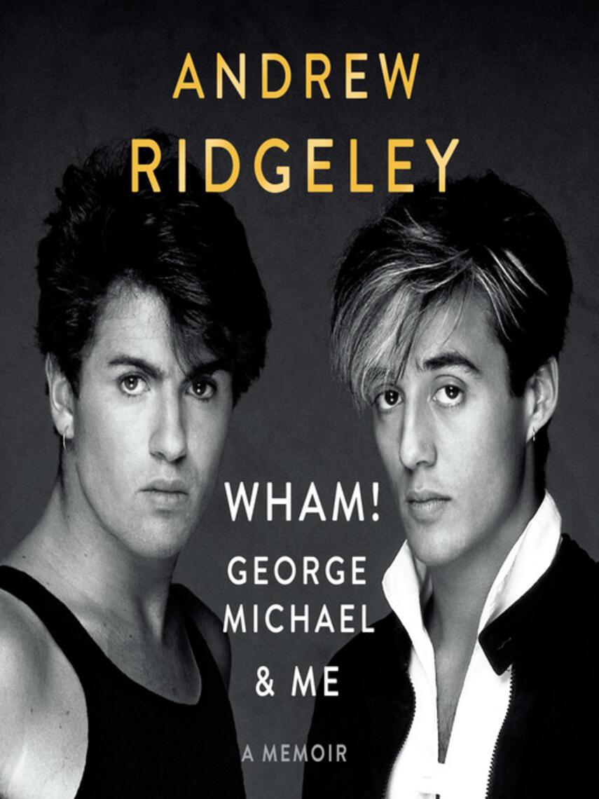 Andrew Ridgeley: Wham!, george michael and me : A memoir