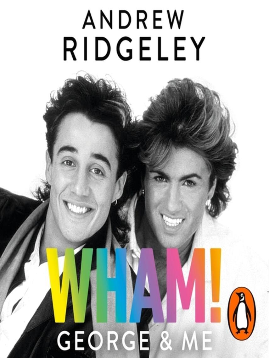 Andrew Ridgeley: Wham! george & me : The sunday times bestseller