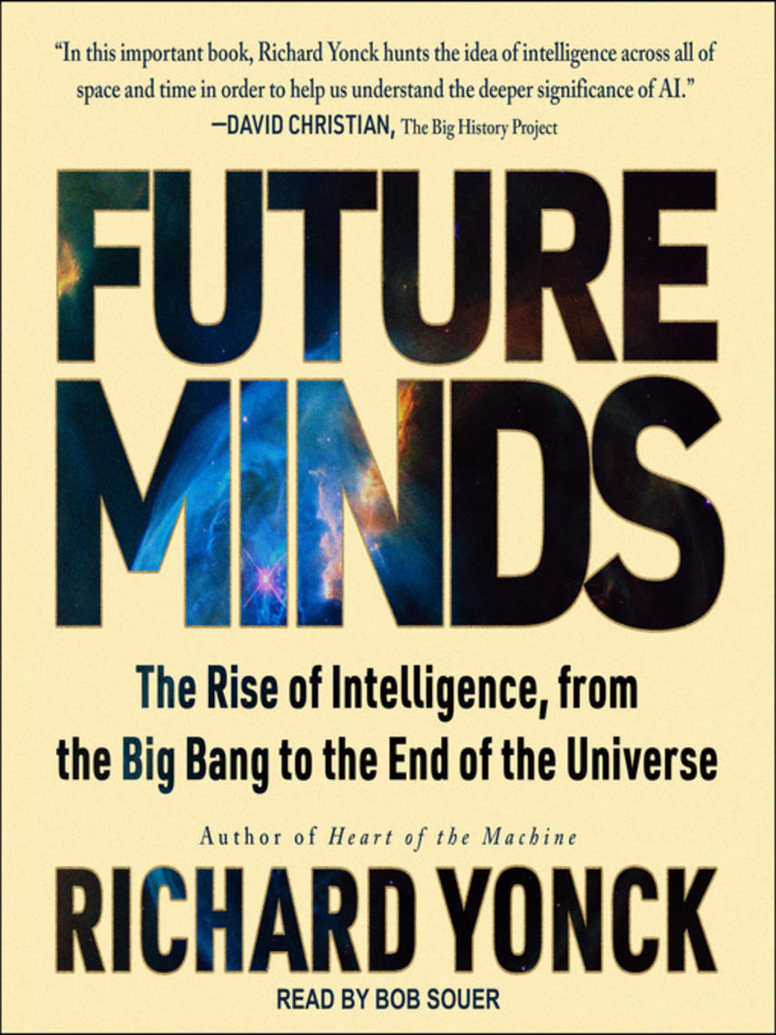Richard Yonck: Future minds : The rise of intelligence, from the big bang to the end of the universe