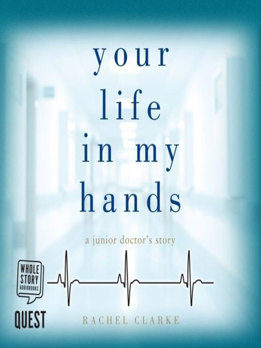 Rachel Clarke: Your life in my hands : A junior doctor's story