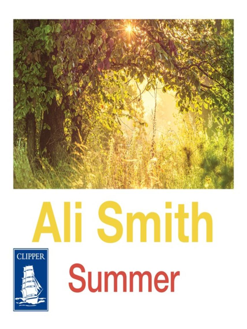 Ali Smith: Summer : Seasonal quartet series, book 4