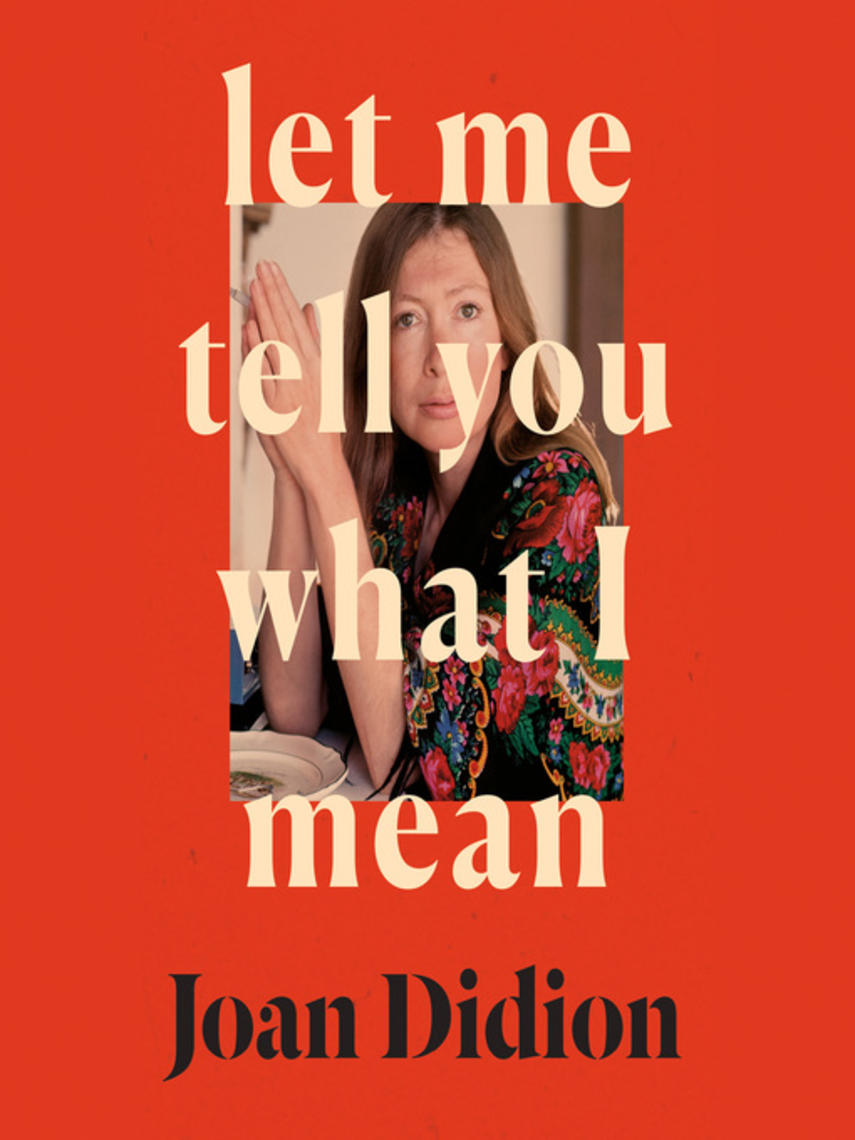 Joan Didion: Let me tell you what i mean