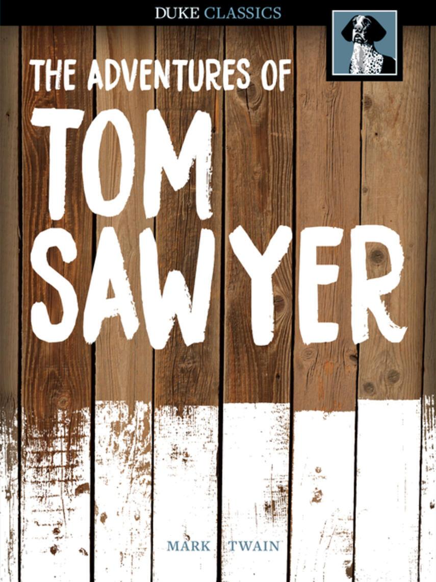 Mark Twain: The adventures of tom sawyer : Tom sawyer and huck finn series, book 1