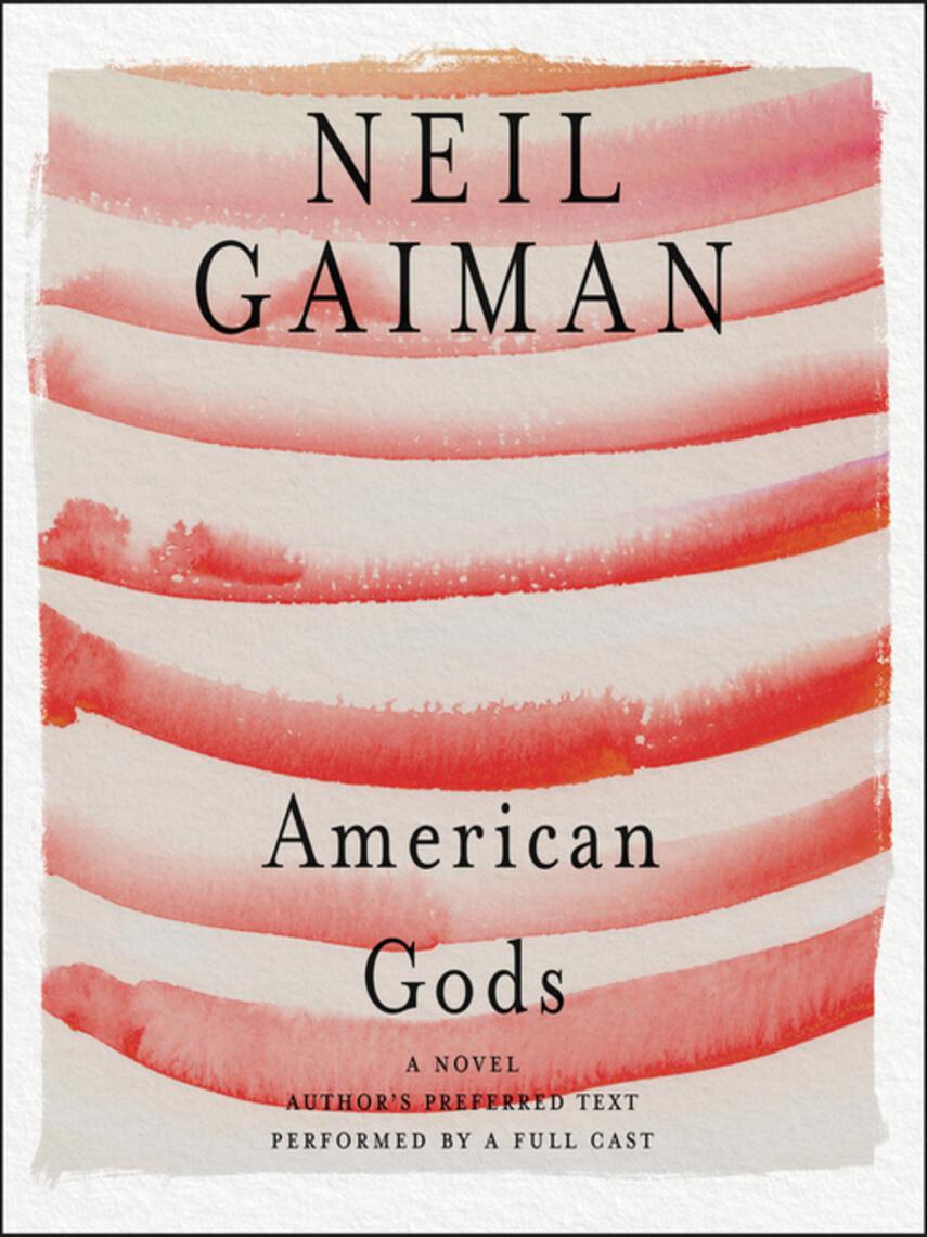 Neil Gaiman: American gods : The Tenth Anniversary Edition