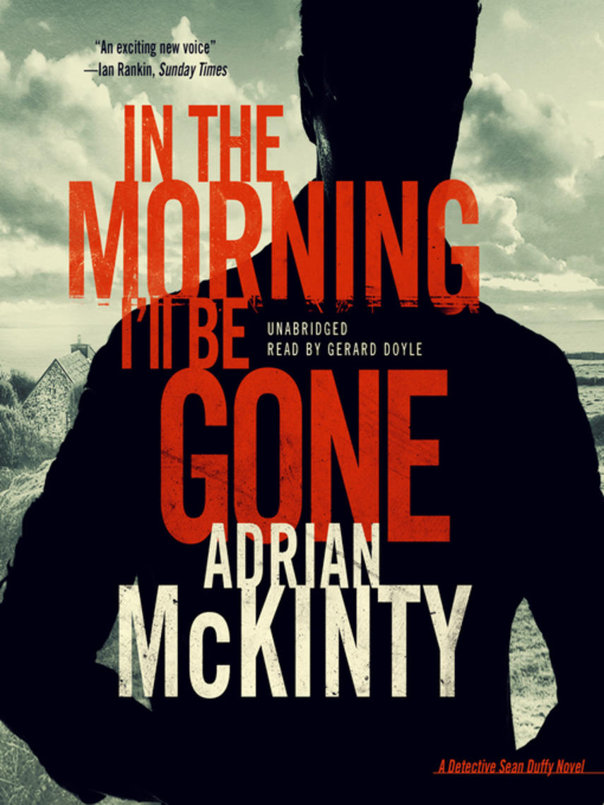 Adrian McKinty: In the morning i'll be gone : Detective Sean Duffy Series, Book 3